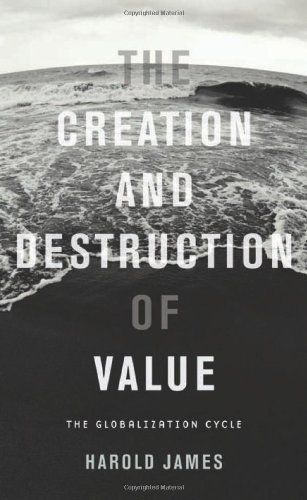 9780674035843: The Creation and Destruction of Value: The Globalization Cycle