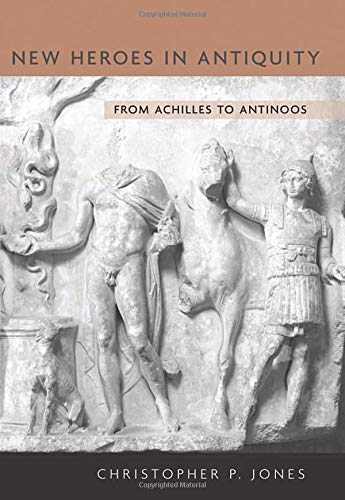 9780674035867: New Heroes in Antiquity: From Achilles to Antinoos (Revealing Antiquity)
