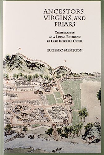 9780674035966: Ancestors, Virgins, and Friars: Christianity as a Local Religion in Late Imperial China (Harvard-Yenching Institute Monograph Series)