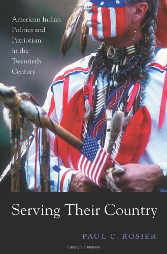9780674036109: Serving Their Country: American Indian Politics and Patriotism in the Twentieth Century