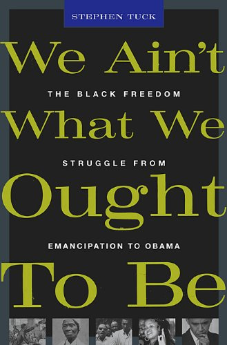 9780674036260: We Ain't What We Ought To Be: The Black Freedom Struggle from Emancipation to Obama