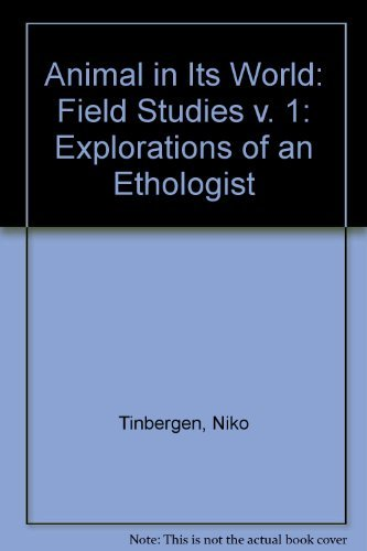 9780674037250: The Animal in its World (Explorations of an Ethologist, 1932-1972), Volume I: Field Studies