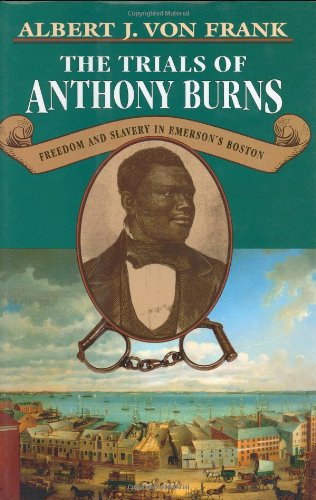 The Trials of Anthony Burns: Freedom and Slavery in Emerson's Boston,