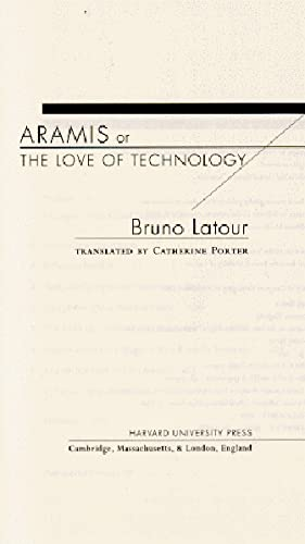 Aramis, or the Love of Technology: Latour, Bruno