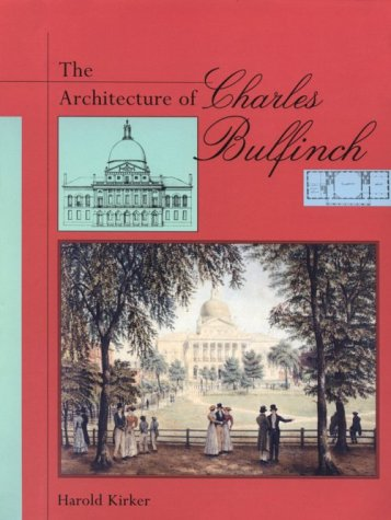 The Architecture of Charles Bulfinch: Kirker, Harold