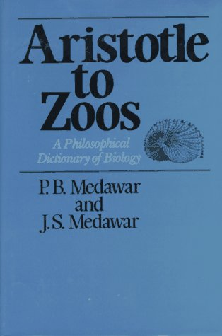 Aristotle to Zoos: A Philosophical Dictionary to Biology