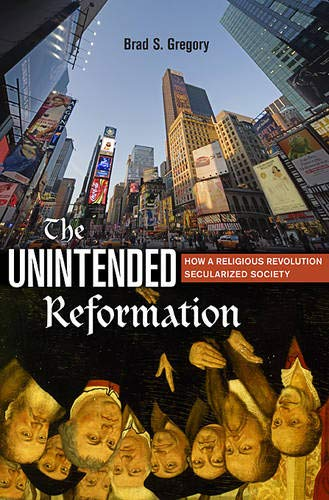 9780674045637: The Unintended Reformation: How a Religious Revolution Secularized Society