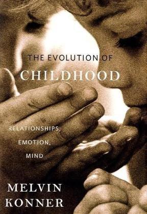 9780674045668: The Evolution of Childhood: Relationships, Emotion, Mind
