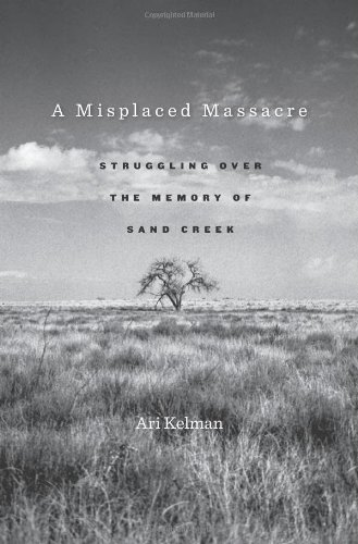 9780674045859: A Misplaced Massacre: Struggling over the Memory of Sand Creek