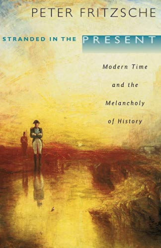 9780674045873: Stranded in the Present: Modern Time and the Melancholy of History