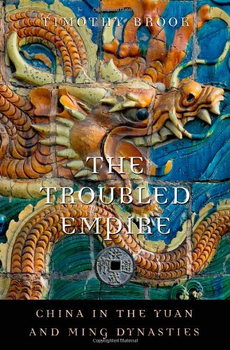 9780674046023: The Troubled Empire: China in the Yuan and Ming Dynasties (History of Imperial China)