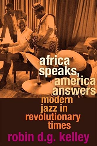 Africa Speaks, America Answers: Modern Jazz in Revolutionary Times (The Nathan I. Huggins Lectures)...