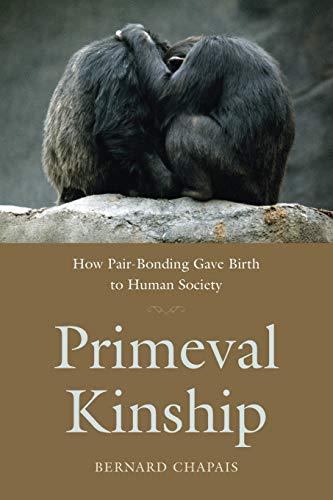 9780674046412: Primeval Kinship: How Pair-Bonding Gave Birth to Human Society