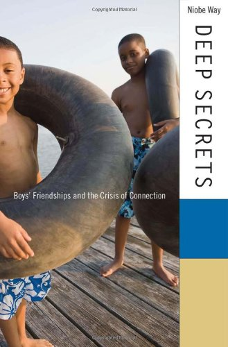Deep Secrets: Boys' Friendships and the Crisis of Connection: Way, Niobe