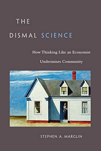 9780674047228: The Dismal Science: How Thinking Like an Economist Undermines Community