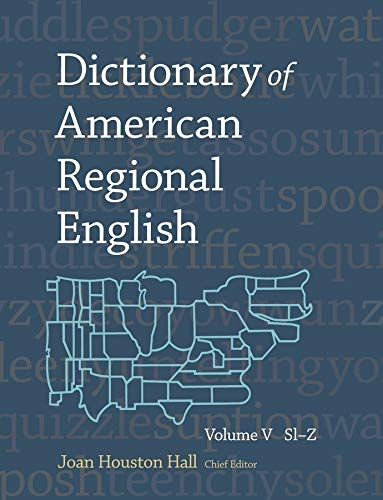Dictionary of American Regional English, Volume V: Sl-Z: Belknap Press: An Imprint of Harvard ...