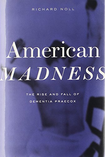 9780674047396: American Madness: The Rise and Fall of Dementia Praecox