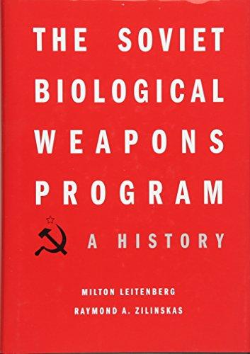 The Soviet Biological Weapons Program: A History: Leitenberg, Milton; Zilinskas, Raymond A.