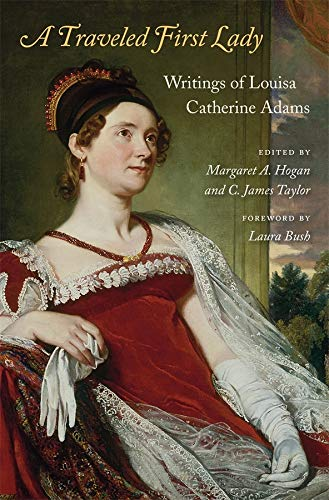 A Traveled First Lady: Writings of Louisa Catherine Adams (Hardcover): Louisa Catherine Adams