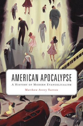 9780674048362: American Apocalypse: A History of Modern Evangelicalism