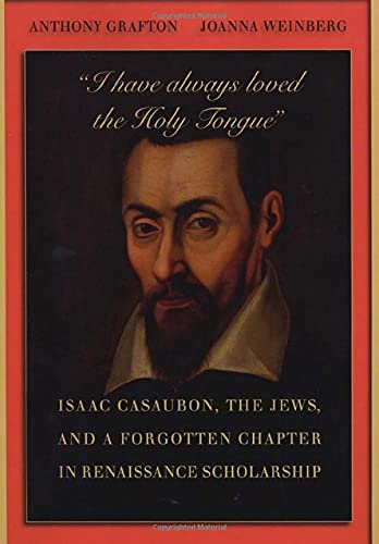9780674048409: I Have Always Loved the Holy Tongue: Isaac Casaubon, the Jews, and a Forgotten Chapter in Renaissance Scholarship