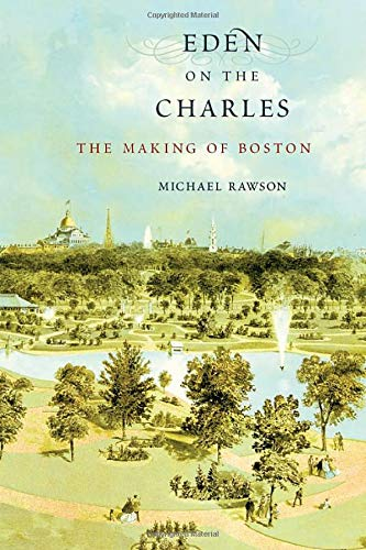 9780674048416: Eden on the Charles: The Making of Boston
