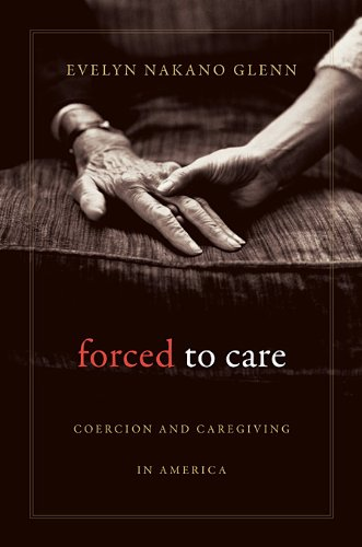 9780674048799: Forced to Care: Coercion and Caregiving in America