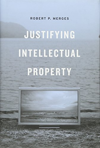 Justifying Intellectual Property (Hardback): Robert P. Merges