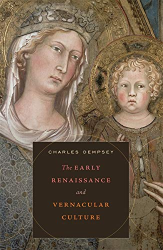 9780674049529: The Early Renaissance and Vernacular Culture (The Bernard Berenson Lectures on the Italian Renaissance Delivered at Villa I Tatti)