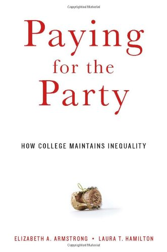 9780674049574: Paying for the Party: How College Maintains Inequality