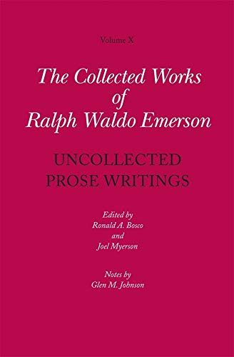 9780674049581: Collected Works of Ralph Waldo Emerson, Volume X: Uncollected Prose Writings (The Collected Works of Ralph Waldo Emerson)