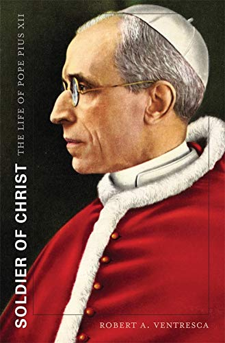 Soldier of Christ: The Life of Pope Pius XII (Hardcover): Robert A. Ventresca