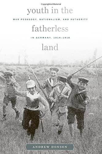 9780674049833: Youth in the Fatherless Land: War Pedagogy, Nationalism, and Authority in Germany, 1914–1918 (Harvard Historical Studies)