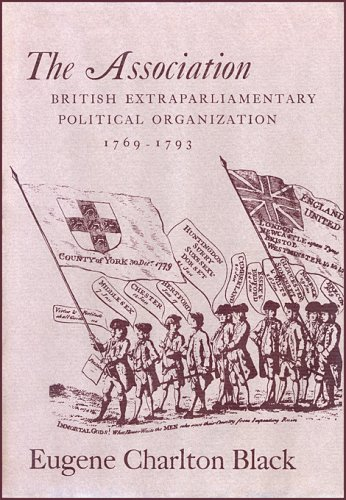 The Association: British Extraparliamentary Political Organization, 1769-1793 (Harvard Historical ...