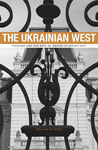 9780674050013: The Ukrainian West: Culture and the Fate of Empire in Soviet Lviv