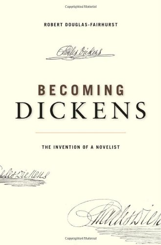 9780674050037: Becoming Dickens: The Invention of a Novelist