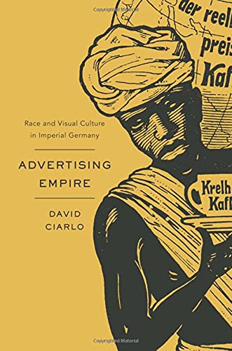 Advertising Empire: Race and Visual Culture in Imperial Germany (Harvard Historical Studies): ...