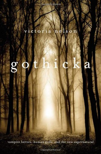 9780674050143: Gothicka: Vampire Heroes, Human Gods, and the New Supernatural