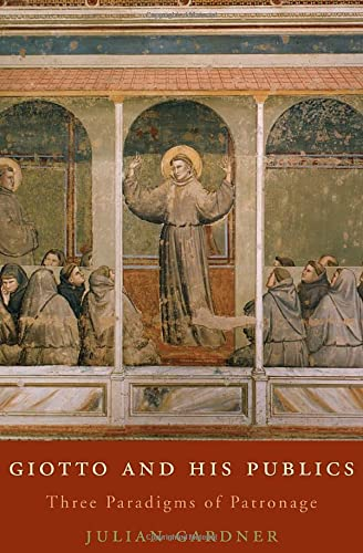 9780674050808: Giotto and His Publics: Three Paradigms of Patronage (The Bernard Berenson Lectures on the Italian Renaissance Delivered at Villa I Tatti)