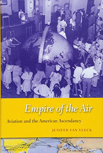 Empire of the Air: Aviation and the American Ascendancy: Van Vleck, Jenifer
