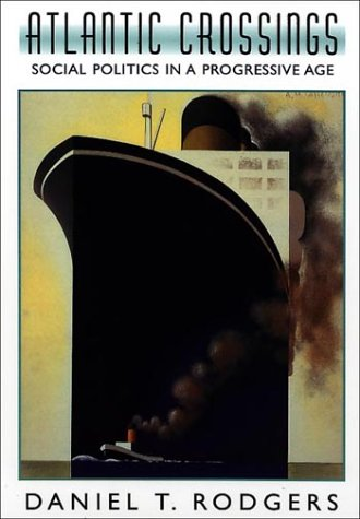 Atlantic Crossings: Social Politics in a Progressive Age: Rodgers, Daniel T.