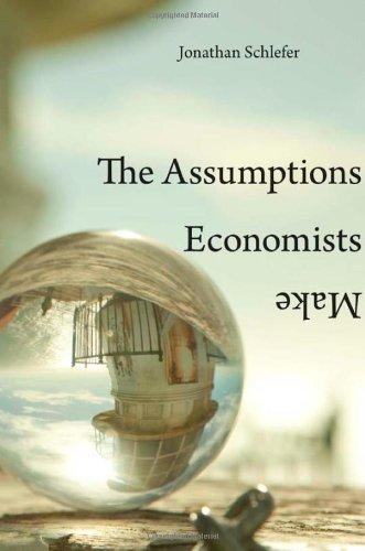 9780674052260: The Assumptions Economists Make