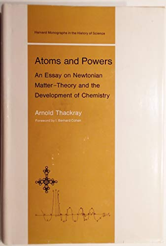 Atoms and Powers. An Essay on Newtonian Matter-Theory and the Development of Chemistry.: THACKRAY, ...