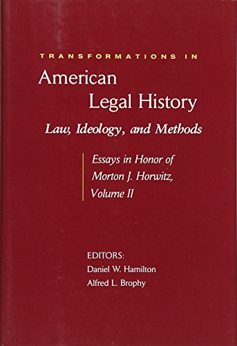 Transformations in American Legal History, II: Law, Ideology, and Methods -- Essays in Honor of ...