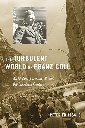9780674055315: The Turbulent World of Franz Göll: An Ordinary Berliner Writes the Twentieth Century