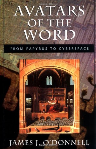 Avatars of the Word: From Papyrus to Cyberspace: James J. O'Donnell