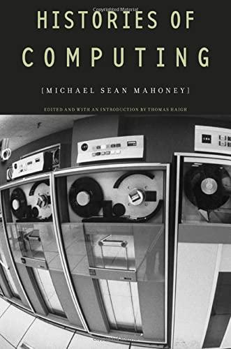 Histories of Computing (Hardback): Michael Sean Mahoney