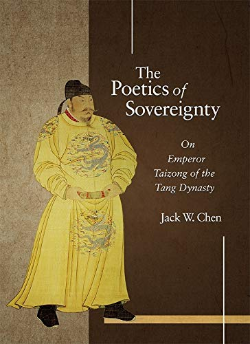 The Poetics of Sovereignty: On Emperor Taizong of the Tang Dynasty (Hardback): Jack W. Chen
