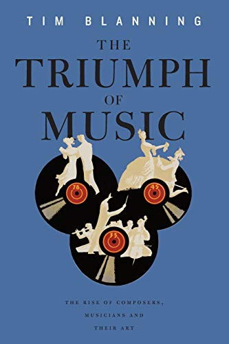 9780674057098: The Triumph of Music: The Rise of Composers, Musicians and Their Art