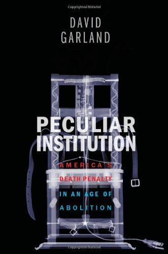 9780674057234: Peculiar Institution: America's Death Penalty in an Age of Abolition